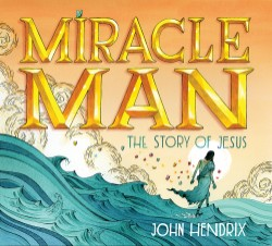 Miracle Man The Story of Jesus