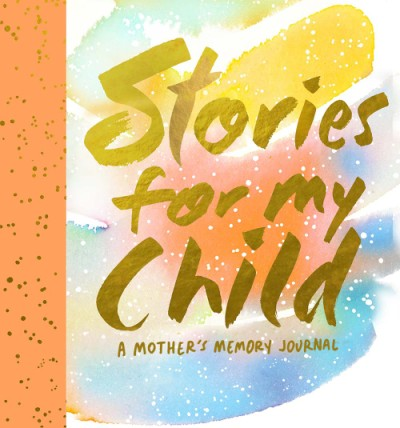 Stories for My Child (Guided Journal) A Mother's Memory Journal