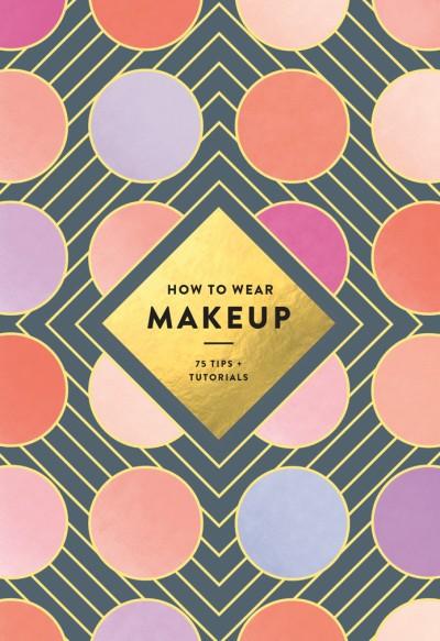 How to Wear Makeup 75 Tips + Tutorials