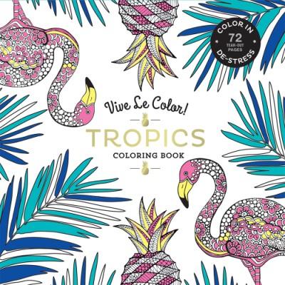 Vive Le Color Tropics Adult Coloring Book Paperback