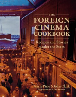 Foreign Cinema Cookbook Recipes and Stories Under the Stars