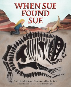 When Sue Found Sue Sue Hendrickson Discovers Her T. Rex