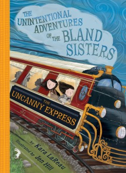 Uncanny Express (The Unintentional Adventures of the Bland Sisters Book 2)