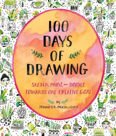 100 Days of Drawing (Guided Sketchbook) Sketch, Paint, and Doodle Towards One Creative Goal
