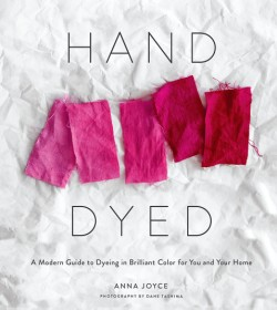 Hand Dyed A Modern Guide to Dyeing in Brilliant Color for You and Your Home
