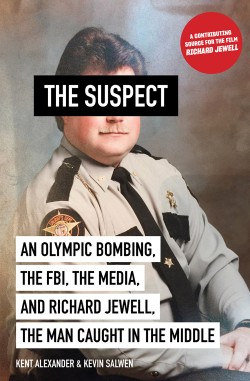 Suspect An Olympic Bombing, the FBI, the Media, and Richard Jewell, the Man Caught in the Middle