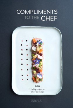 Compliments to the Chef 100 Châteauform Chef Recipes