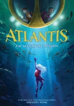 Atlantis: The Accidental Invasion (Atlantis Book #1)