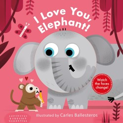 I Love You, Elephant! (A Changing Faces Book)