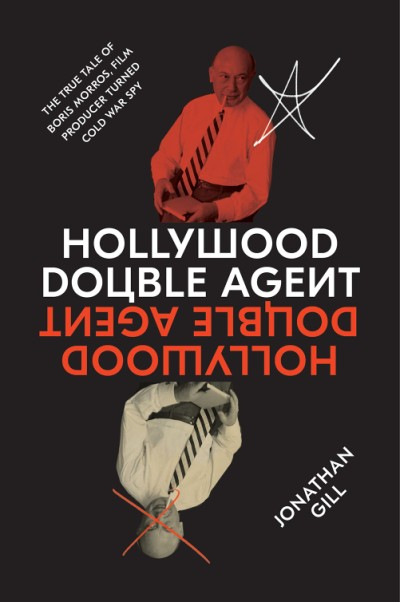 Hollywood Double Agent The True Tale of Boris Morros, Film Producer Turned Cold War Spy