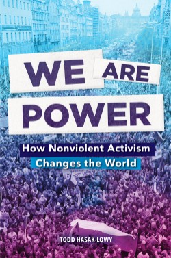 We Are Power How Nonviolent Activism Changes the World