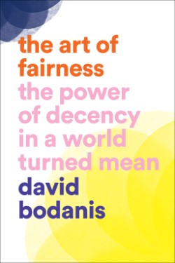 Art of Fairness The Power of Decency in a World Turned Mean