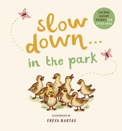 Slow Down . . . in the Park Calming Nature Stories for Little Ones