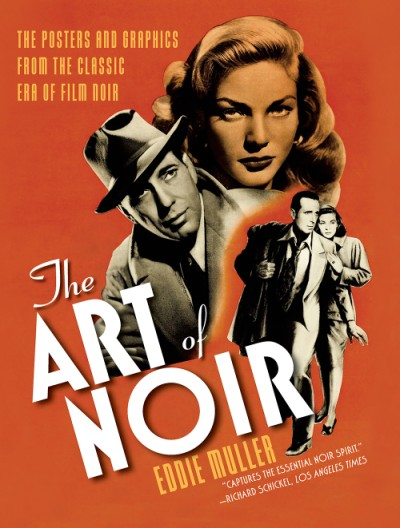 Art of Noir The Posters and Graphics from the Classic Era of Film Noir