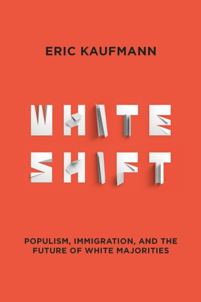 Whiteshift Populism, Immigration, and the Future of White Majorities