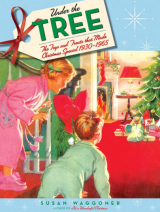 Under the Tree The Toys and Treats That Made Christmas Special, 1930-1970