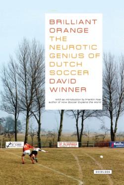 Brilliant Orange The Neurotic Genius of Dutch Soccer