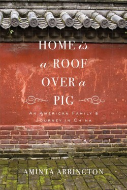 Home is a Roof Over a Pig An American Family's Journey to China