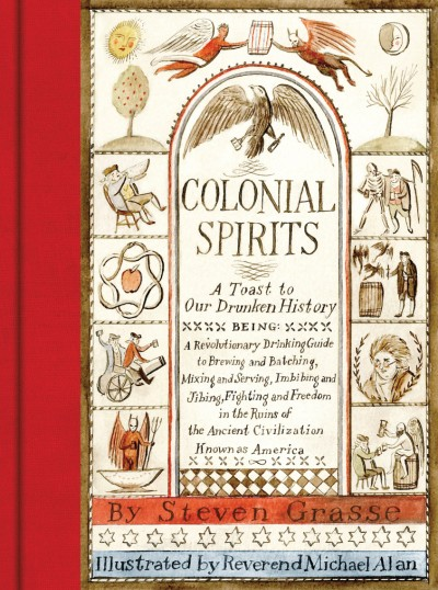 Colonial Spirits A Toast to Our Drunken History