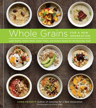 Whole Grains for a New Generation Light Dishes, Hearty Meals, Sweet Treats, and Sundry Snacks for the Everyday Cook