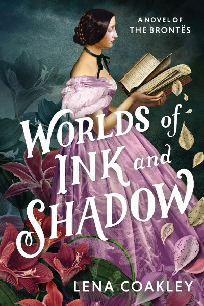 Worlds of Ink and Shadow A Novel of the Brontës
