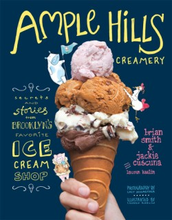 Ample Hills Creamery Secrets and Stories from Brooklyn's Favorite Ice Cream Shop