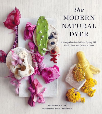 Modern Natural Dyer A Comprehensive Guide to Dyeing Silk, Wool, Linen, and Cotton at Home