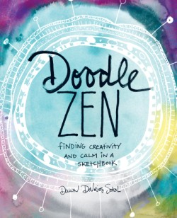 Doodle Zen Finding Creativity and Calm in a Sketchbook