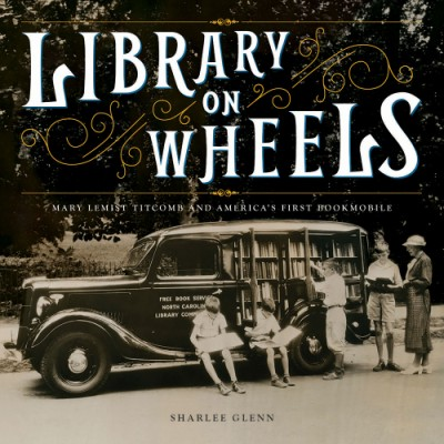 Library on Wheels Mary Lemist Titcomb and America's First Bookmobile