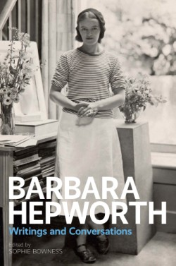 Barbara Hepworth Writings and Conversations