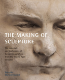 Making of Sculpture The Materials and Techniques of European Sculpture