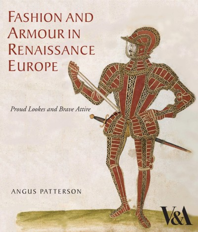 Fashion and Armour in Renaissance Europe Proud Lookes and Brave Attire
