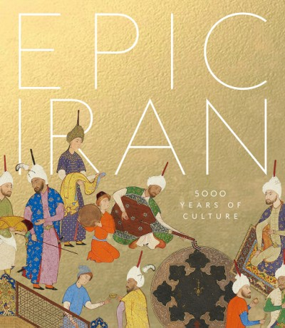 Epic Iran 5000 Years of Culture