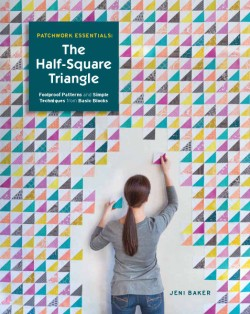 Patchwork Essentials: The Half-Square Triangle Foolproof Patterns and Simple Techniques from Basic Blocks