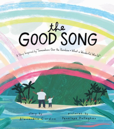 """Good Song A Story Inspired by """"Somewhere Over the Rainbow / What a Wonderful World"""""""