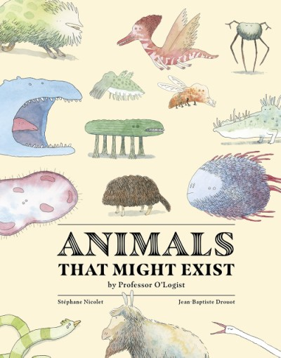 Animals That Might Exist by Professor O'Logist