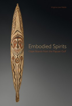Embodied Spirits Gope Boards from the Papuan Gulf