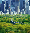 Central Park, An American Masterpiece A Comprehensive History of the Nation's First Urban Park