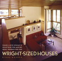 Wright-Sized Houses Frank Lloyd Wright's Solutions for Making Small Houses Feel Big
