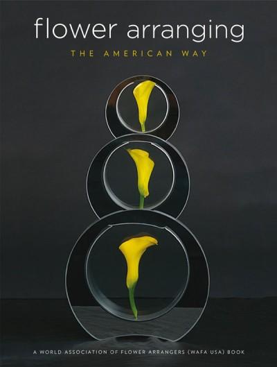 Flower Arranging the American Way A World Association of Flower Arrangers Book
