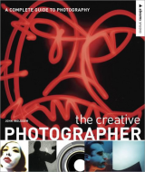 Creative Photographer A Complete Guide to Photography