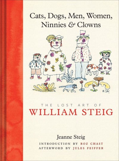 Cats, Dogs, Men, Women, Ninnies & Clowns The Lost Art of William Steig