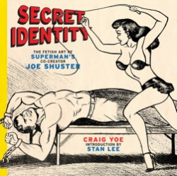 Secret Identity The Fetish Art of Superman's Co-creator Joe Shuster