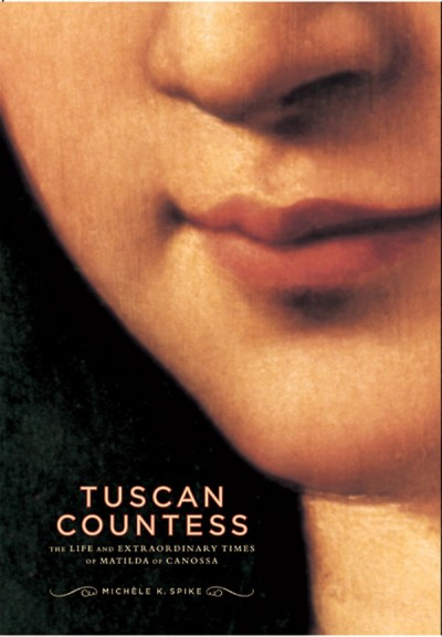 Tuscan Countess The Life and Extraordinary Times of Matilda of Canossa