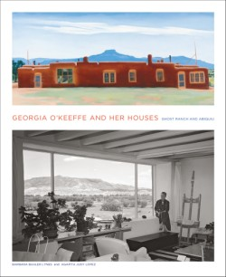 Georgia O'Keeffe and Her Houses Ghost Ranch and Abiquiu