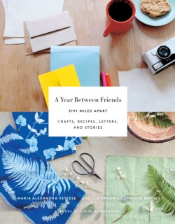 Year Between Friends: 3191 Miles Apart Crafts, Recipes, Letters, and Stories