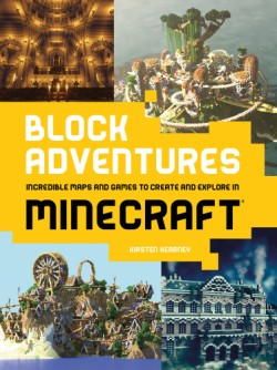 Block Adventures Incredible Maps and Games to Create and Explore in Minecraft