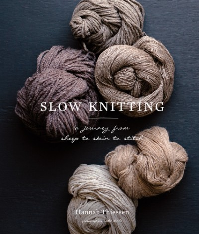 Slow Knitting A Journey from Sheep to Skein to Stitch