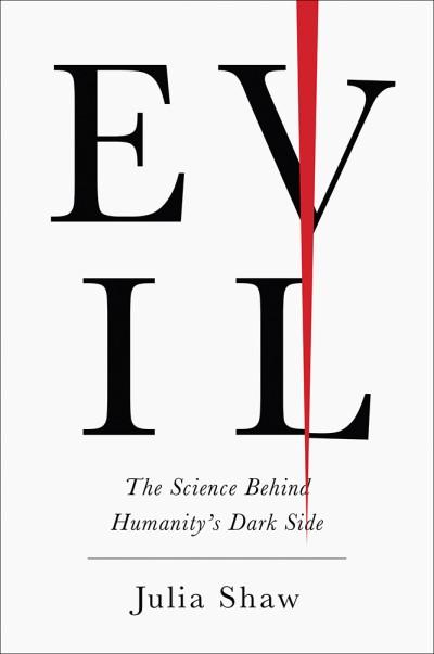 Evil The Science Behind Humanity's Dark Side