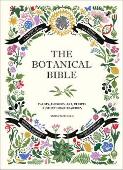 Botanical Bible Plants, Flowers, Art, Recipes & Other Home Uses